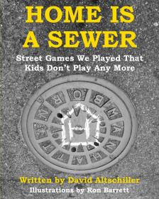 Home Is a Sewer: Street Games We Played That Kids Don't Play Any More byDavid Altschiller